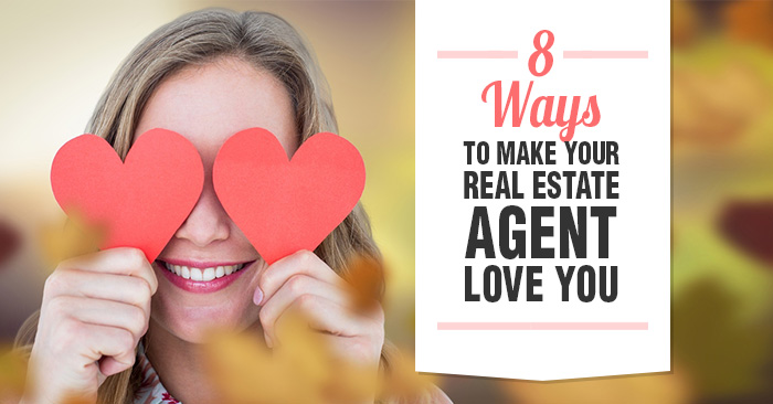 8 Ways to Make Your Real Estate Agent Love You